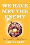 BOOK REVIEW: 'We Have Met the Enemy': Self-control's failures and discontents revealed