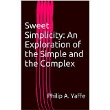 BOOK REVIEW: 'Sweet Simplicity: An Exploration of the Simple and the Complex': Philip Yaffe's New Book Is Packed with Useful Information About Writing, Science, Logic, Everyday Living