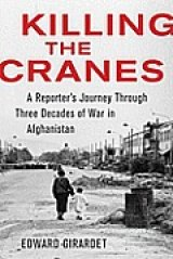 BOOK REVIEW: 'Killing the Cranes': Straight-Talk Reporting from Veteran Independent Journalist  About Our 'Endless' War in Afghanistan