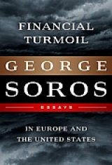 BOOK REVIEW: 'Financial Turmoil in Europe and the United States': Legendary Billionaire Investor George Soros Offers Solutions to Repair Broken Worldwide Financial Structure