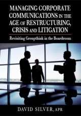 BOOK REVIEW: 'Managing Corporate Communications in the Age of Restructuring, Crisis, and Litigation': David Silver Offers Detailed Instructions to Eliminate 'G