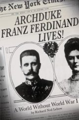 BOOK REVIEW: 'Archduke Franz Ferdinand Lives!': Counterfactual Examination of a World Without World War I -- and World War II