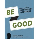 BOOK REVIEW: 'Be Good': Many of Randy Cohen's 'Ethicist' Columns Collected in a New Book