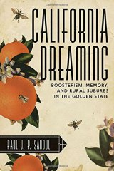BOOK REVIEW: 'California Dreaming: Boosterism, Memory, and Rural Suburbs in the Golden State': Detailed Look at Three 'Agriburbs' in Sacramento, Los Angeles Areas