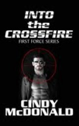 BOOK REVIEW: 'Into the Crossfire': Jack Haliday Returns in Debut Entry in 'First Force', Cindy McDonald's New Series