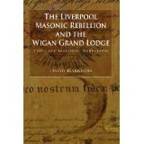 BOOK REVIEW: 'The Liverpool Masonic Rebellion and the Wigan Grand Lodge': Dickensian Story of Last Masonic Rebellion in the U.K.