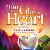 BOOK NOTES: Shelly Reuben's 'The Man With the Glass Heart' Now Available in Wonderfully Read 3-Disc Audio Book from Blackstone Audio Books