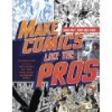 BOOK REVIEW: 'Make Comics Like the Pros: The Inside Scoop on How to Write, Draw, and Sell Your Comic Books and Graphic Novels': Outstanding Book for Creators, Fans