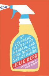 BOOK REVIEW: 'My Boyfriend Barfed in My Handbag . . . and Other Things You Can't Ask Martha': Delightful to Read Guide by Jolie Kerr Tells You How to Clean Everything