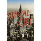 BOOK REVIEW: 'Supreme City':  Wonderfully Readable Account of Contributions Manhattan Made to U.S. Architecture, Engineering, Culture