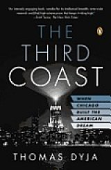 BOOK REVIEW: 'The Third Coast': Detail-Rich Account of How Much of the Post WWII American Dream -- and Nightmare -- Was Created in Chicago