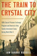 BOOK REVIEW: 'The Train to Crystal City: FDR's Secret Prisoner Exchange Program and America's Only Family Internment Camp During World War II'