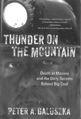 BOOK REVIEW: 'Thunder on the Mountain': WV University Press Releases Paperback Edition of Peter Galuszka's Examination of  Massey Energy's Role in 2010 Explosion at Upper Big Branch Mine