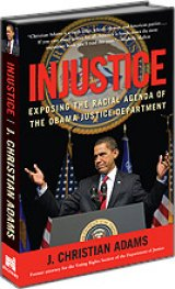 BOOK REVIEW: In 'Injustice' J. Christian Adams Exposes 'Racialization' of Civil Rights Division of the Department of Justice Under Attorney Gen.  Eric Holder