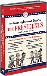 BOOK REVIEW: 'The Politically Incorrect Guide to the Presidents: From Wilson to Obama': Grading The Chief Executives on the 'Constitutional Curve'