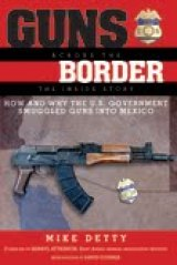 BOOK REVIEW: 'Guns Across the Border': Firsthand Account of Gunrunning Operations in Bush, Obama Administrations