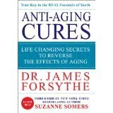 BOOK REVIEW: 'Anti-Aging Cures': Against All Odds, Dr. James Forsythe's Anti-Aging Cures, Alternative Medicine Vindicated