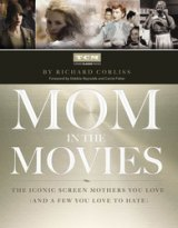 BOOK REVIEW: 'Mom in the Movies: The Iconic Screen Mothers You Love (and a Few You Love to Hate)': Filmmakers Love Their Mothers…and So Do Moviegoers