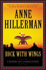 DAVID'S LAST BOOK REVIEW: 'Rock With Wings': Anne Hillerman Continues the Jim Chee-Joe Leaphorn Navajo Tribal Police Series Begun by Her Father Tony Hillerman