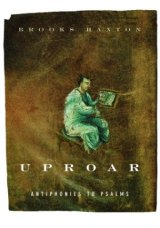 APRIL IS POETRY MONTH: 'Uproar: Antiphonies to Psalms' by Brooks Haxton
