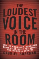BOOK REVIEW: 'The Loudest Voice in the Room': Detailed Account of Roger Ailes -- the Man Behind Fox News Channel