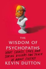 BOOK REVIEW: 'The Wisdom of Psychopaths':  Psychopaths Aren't All Bad; Some of the Most Successful People in Business, Medicine, Many Fields  Are Psychopaths